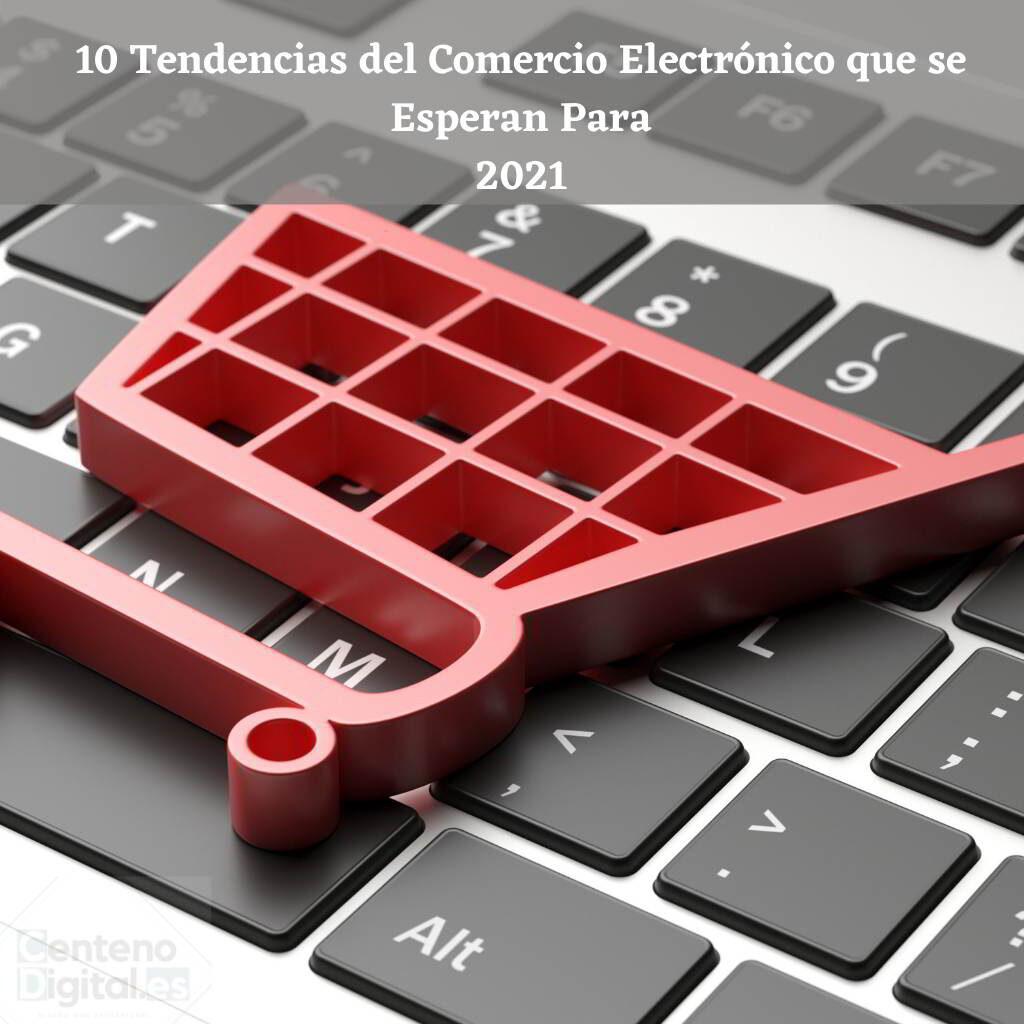10 tendencias del comercio electrónico que se esperan para 2021